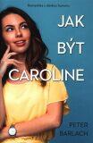 Jak být Caroline (defektní) - Peter Barlach