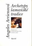 Archetypy šamanské tradice - Angeles Arrienová