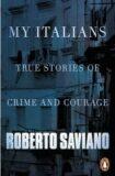 My Italians: True Stories of Crime and Courage - Roberto Saviano