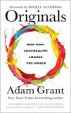 Originals: How Moral Rebels And Creative Revolutionaries Move The World Forward - Adam Grant