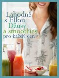 Lahodně s Ellou: džusy a smoothies pro každý den - Ella Woodward - Mills