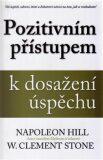 Pozitivním přístupem k dosažení úspěchu - Napoleon Hill, ...
