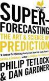 Superforecasting - Philip E. Tetlock, Gardner Dan