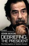 Debriefing the President : The Interrogation of Saddam Hussein - Nixon John