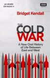 The Cold War : A New Oral History of Life Between East and West - Kendall Bridget