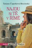 Najdu si tě v Římě - Tatiana Čuperková-Brezinská