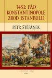 1453 Pád Konstantinopole zrod Istanbulu - Petr Štěpánek