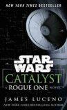 Star Wars: Catalyst : A Rogue One Novel - James Luceno