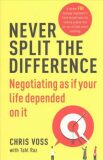 Never Split the Difference : Negotiating as if Your Life Depended on It - Chris Voss