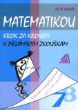 Matematikou krok za krokem k přijímacím zkouškám - Petr Husar