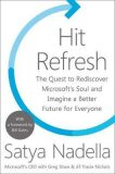 Hit Refresh : The Quest to Rediscover Microsoft´s Soul and Imagine a Better Future for Everyone - Nadella Satya
