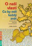 O naší vlasti - Co by měl každý znát – od národního obrození do současnosti - Karel Foltin