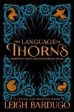 The Language of Thorns : Midnight Tales and Dangerous Magic - Leigh Bardugo