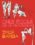 Only Fools Die of Heartbreak - Garcia Thor