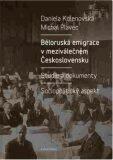 Běloruská emigrace v meziválečném Československu - Michal Plavec, ...
