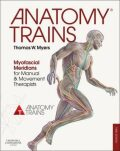 Anatomy Trains : Myofascial Meridians for Manual and Movement Therapists - Myers Thomas W.