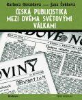 Česká publicistika mezi dvěma světovými válkami - Jana Čeňková, ...