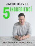 5 ingrediencí - Pro snadná a rychlá jídla - Jamie Oliver