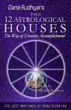 The Twelve Astrological Houses : The Way of Creative Accomplishment - Dane Rudhyar