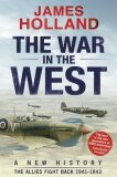 The War in the West: A New History :  The Allies Fight Back 1941-43 - James Holland