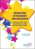 Promoting attachment and resilience : A guide for foster carers and adopters on using the Secure Base model - Schofield Gillian