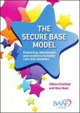The Secure Base Model : Promoting Attachment and Resilience in Foster Care and Adoption - Schofield Gillian