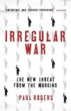 Irregular War - Isis and the New Threat from the - Rogers Paul
