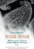 Sugar, Sugar : Bitter Sweet Tales of Indian Migrant Workers - Malkani Lainy