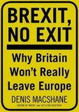 Brexit, No Exit : Why in the End Britain Won't Leave Europe - MacShane Denis