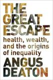 The Great Escape : Health, Wealth, and the Origins of Inequality - Deaton Angus