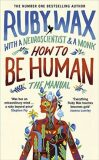 How to Be Human: The Manual - Ruby Wax