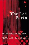 The Red Parts : Autobiography of a Trial - Nelson Maggie