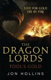 The Dragon Lords 1: Fool´s Gold - Hollins Jim