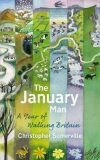 The January Man : A Year of Walking Britain - Somerville Christoper