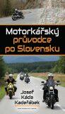 Motorkářský průvodce po Slovensku - Josef Káďa Kadeřábek