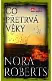 Co přetrvá věky - Nora Robertsová