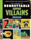 The Legion Of Regrettable Supervillains: Oddball Criminals from Comic Book History - Jon Morris