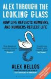 Alex Through the Looking Glass : How Life Reflects Numbers, and Numbers Reflect Life - Alex Bellos