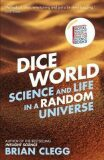 Dice World: Science and Life in a Random Universe - Brian Clegg