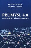Průmysl 4.0 aneb Nikdo sám nevyhraje - Gustav Tomek, Věra Vávrová