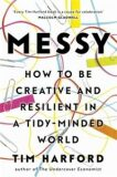 Messy : How to Be Creative and Resilient in a Tidy-Minded World - Tim Harford