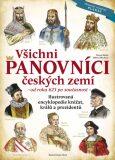 Všichni panovníci českých zemí (od roku 623 až po současnost) – nové vydání r. 2018 - Tereza Nickel, ...