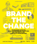 Brand the Change: The Branding Guide for social entrepreneurs, disruptors, not-for-profits and corporate troublemakers - Anne Miltenburg