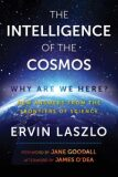 The Intelligence of the Cosmos : Why Are We Here? New Answers from the Frontiers of Science - Laszlo Ervin