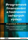 Programové financování a hodnocení veřejných výdajů - František Ochrana