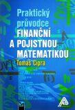 Praktický průvodce finanční a pojistnou matematikou (2. vydání) - Tomáš Cipra