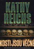 Kosti jsou věčné - Kathy Reichs