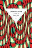 Le gout des jeunes filles - Dany Laferriere