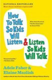 How to Talk So Kids Will Listen & Listen So Kids Will Talk - Adele Faber