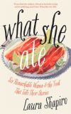 What She Ate: Six Remarkable Women and the Food That Tells Their Stories - Shapiro Laura